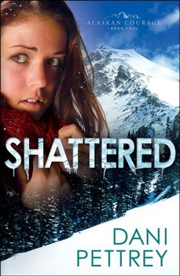 Shattered, Alaskan Courage Series #2   -     By: Dani Pettrey