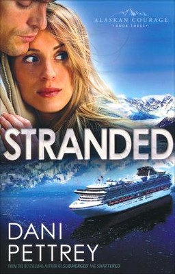 Stranded, Alaskan Courage Series #3   -     By: Dani Pettrey