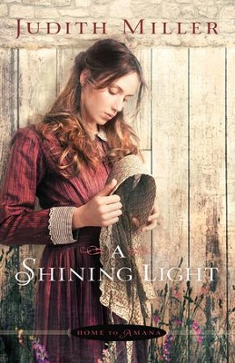 A Shining Light, Home to Amana Series #3   -     By: Judith Miller