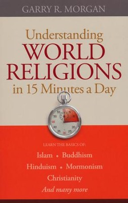 Understanding World Religions in 15 Minutes a Day  -     By: Garry R. Morgan