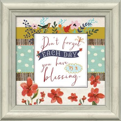 Each Day You Have Is A Blessing Framed Art  -