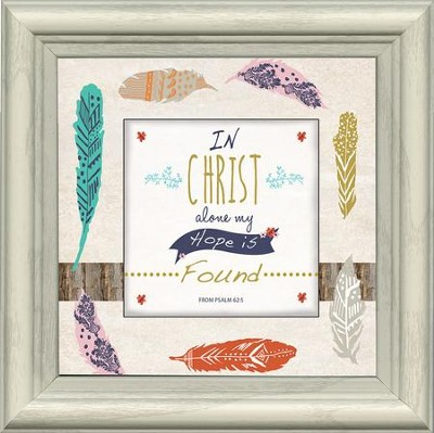 In Christ Alone My Hope Is Found Framed Art, Psalm 62:5  -