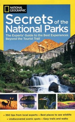 National Geographic Secrets of the National Parks: The Experts' Guide to the Best Experiences Beyond the Tourist Trail  -