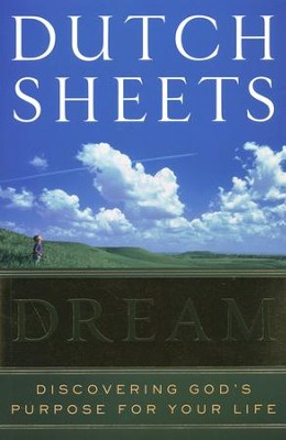 Dream: Discovering God's Purpose for Your Life   -     By: Dutch Sheets