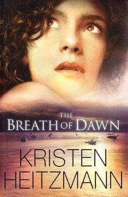 The Breath of Dawn  -     By: Kristen Heitzmann
