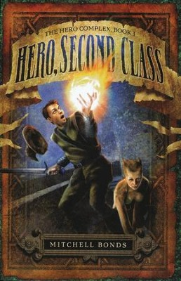 Hero, Second Class, The Hero Complex Series #1   -     By: Mitchell Bonds