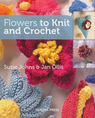 Flowers to Knit and Crochet  -     By: Susie Johns, Jan Ollis