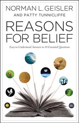 Reasons for Belief: Easy-to-Understand Answers to 10 Essential Questions  -     By: Norman L. Geisler, Patty Tunnicliffe