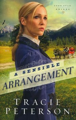 A Sensible Arrangement, Lone Star Brides Series #1   -     By: Tracie Peterson