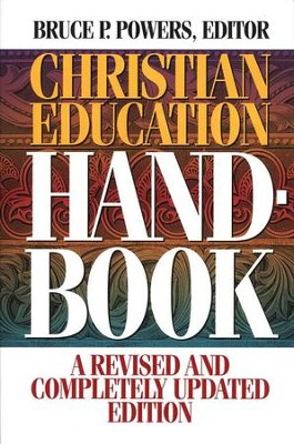 Christian Education Handbook: A Revised and Completely Updated Edition  -     Edited By: Bruce P. Powers