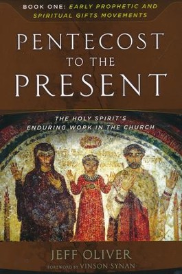 From Pentecost to the Present, Book 1: Early Prophetic and Spiritual Gifts Movements-The Enduring Work of the Holy Spirit In the Church  -     By: Jeff Oliver