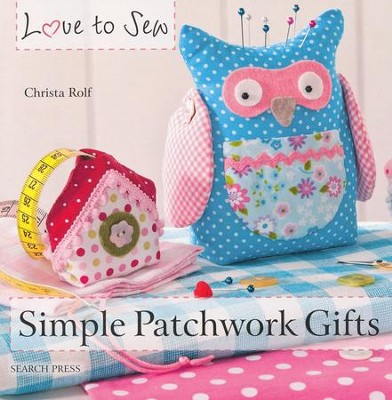 Simple Patchwork Gifts   -     By: Christa Rolf