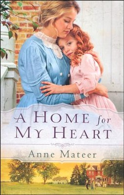 A Home for My Heart  -     By: Anne Mateer