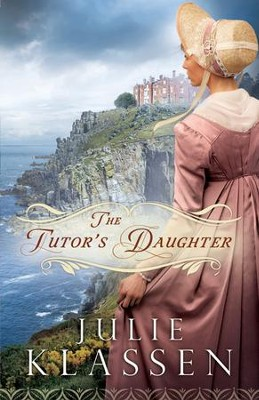The Tutor's Daughter  -     By: Julie Klassen