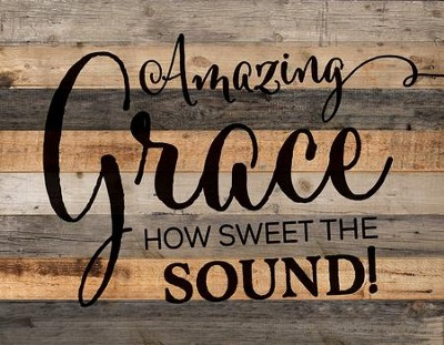 Amazing Grace, How Sweet the Sound, Pallet Art  -