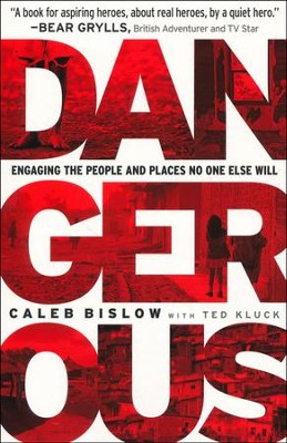 Dangerous: Engaging the People and Places No One Else Will  -     By: Caleb Bislow, Ted Kluck