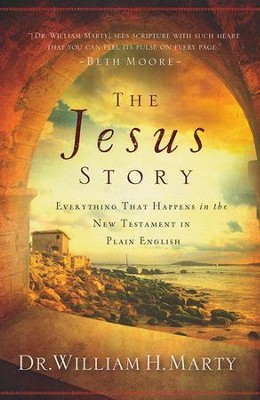The Jesus Story: Everything That Happens in the New Testament in Plain English  -     By: Dr. William H. Marty