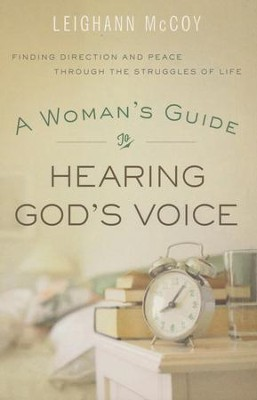 A Woman's Guide to Hearing God's Voice: Finding Direction and Peace Through the Struggles of Life  -     By: Leighann McCoy