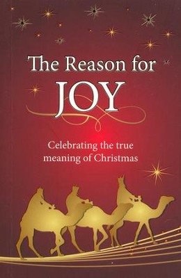 The Reason for Joy: Celebrating the true meaning of  Christmas.  -