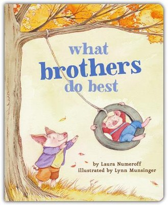 What Brothers Do Best  -     By: Laura Numeroff     Illustrated By: Lynn Munsinger