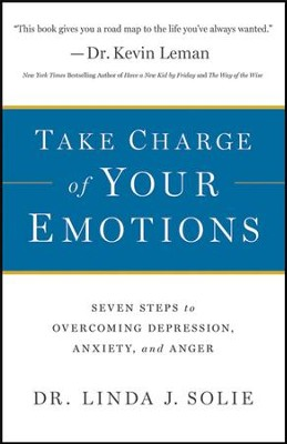 Take Charge of Your Emotions: Seven Steps to Overcoming Depression, Anxiety, and Anger  -     By: Dr. Linda J. Solie