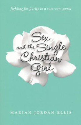 Sex and the Single Christian Girl: Fighting for Purity in a Rom-Com World  -     By: Marian Jordan Ellis