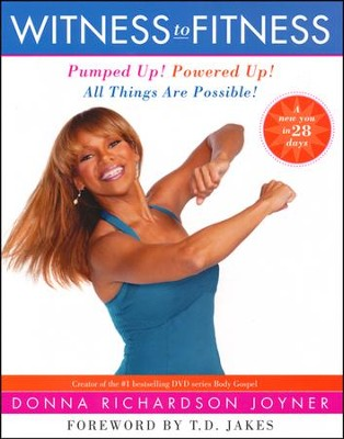 Witness to Fitness: Pumped Up! Powered Up! All Things   are Possible!  -     By: Donna Richardson Joyner
