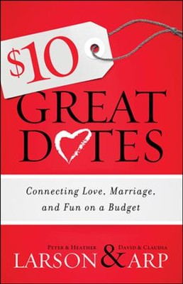 $10 Great Dates: Connecting Love, Marriage, and Fun on a Budget  -     By: Peter Larson, Heather Larson, David Arp, Claudia Arp