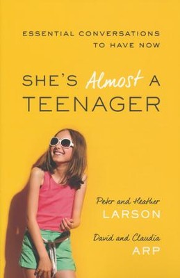 She's Almost a Teenager: Essential Conversations to Have Now  -     By: Peter Larson, Heather Larson, David Arp, Claudia Arp