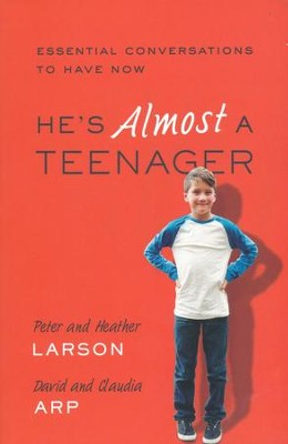 He's Almost a Teenager: Essential Conversations to Have Now  -     By: Peter Larson, Heather Larson, David Arp, Claudia Arp