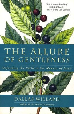 The Allure of Gentleness: Defending the Faith in the Manner of Jesus  -     By: Dallas Willard