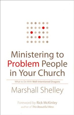 Ministering to Problem People in Your Church: What to Do With Well-Intentioned Dragons  -     By: Marshall Shelley