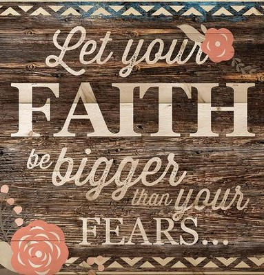 Let Your Faith Be Bigger Than Your Fears, Pallet Wall Art  -