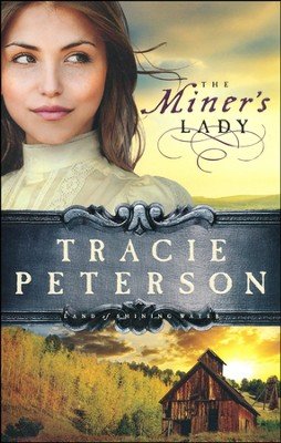 The Miner's Lady, Land of Shining Water Series #3   -     By: Tracie Peterson