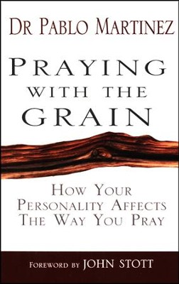 Praying with the Grain: How Your Personality Affects the Way You Pray  -     By: Pablo Martinez