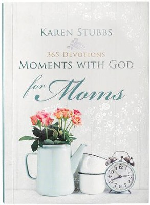 Moments With God For Moms  -     By: Karen Stubbs