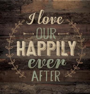 I Love Our Happily Ever After, Pallet Art  -