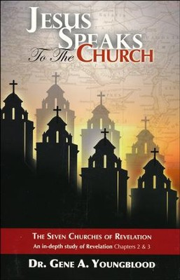 Jesus Speaks to the Church: The Seven Churches of Revelation - An in-depth study of Revelation Chapters 2 & 3  -     By: Dr. Gene A. Youngblood