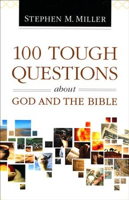 100 Tough Questions About God and the Bible  -     By: Stephen M. Miller