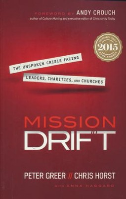 Mission Drift: The Unspoken Crisis Facing Leaders, Charities, and Churches  -     By: Peter Greer, Chris Horst, Anna Haggard