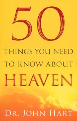 50 Things You Need to Know About Heaven  -     By: Dr. John Hart