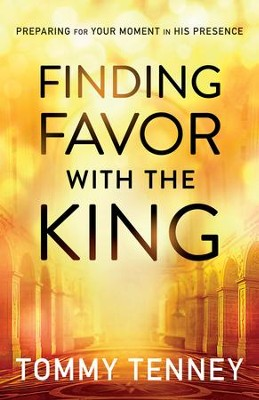 Finding Favor With the King, Repackaged Edition: Preparing For Your Moment in His Presence  -     By: Tommy Tenney