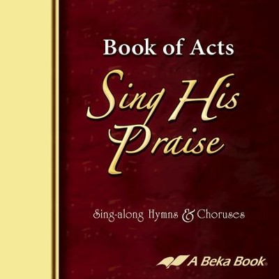 Abeka Book of Acts Sing His Praise Sing-along Hymns &   Choruses Audio CD  -
