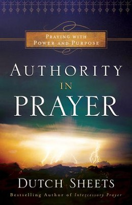 Authority in Prayer, Repackaged Edition  -     By: Dutch Sheets