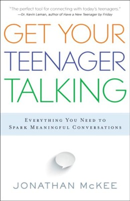 Get Your Teenager Talking: Everything You Need to Spark Meaningful Conversations  -     By: Jonathan McKee