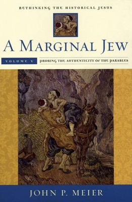 A Marginal Jew: Rethinking the Historical Jesus, Volume V: Probing the Authenticity of the Parables  -     By: John P. Meier