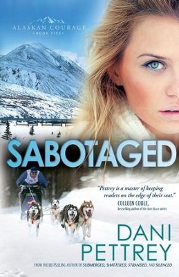 Sabotaged, Alaskan Courage Series #5   -     By: Dani Pettrey