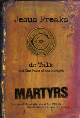 Jesus Freaks: Martyrs (Repackaged)   -     By: dcTalk, The Voice of the Martyrs
