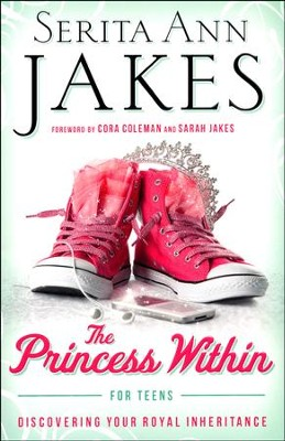 The Princess Within for Teens: Discovering Your Royal Inheritance  -     By: Serita Ann Jakes