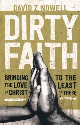 Dirty Faith: Bringing the Love of Christ to the Least of These  -     By: David Z. Nowell